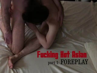Fucking Hot Asian Part 1: Foreplay PREVIEW