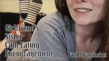 Girlfriend's Sister Cum Eating Encouragement