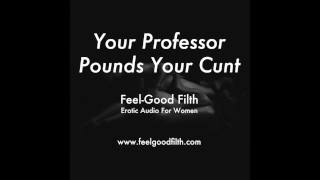 Fucked Hard by Your Dirty Professor (Erotic Audio for Women)
