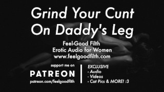 Roleplay: Grind Your Cunt On Daddy's Leg (Erotic Audio for Women)