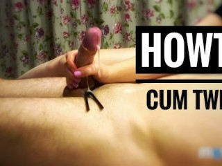 How to make him cum twice?
