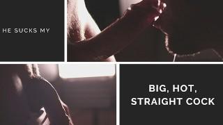 Sensual Blowjob. He sucks my big, hot, straight cock and swallows my cum