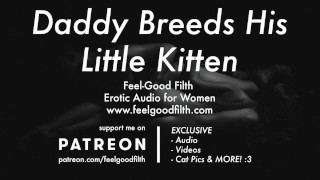 Roleplay: Daddy Breeds His Cum Hungry Kitten [Dirty Talk] [Erotic Audio for Women]