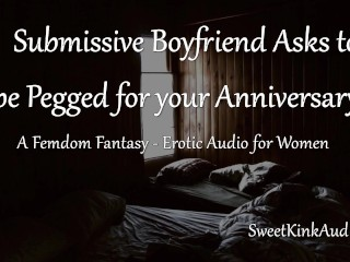 Your Submissive Boyfriend Asks to be Pegged for your Anniversary - Erotic Audio for Women