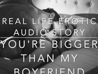 YOU'RE BIGGER THAN MY BOYFRIEND - Real Life Erotic Audio ASMR