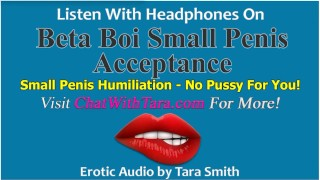 Beta Boi Small Penis Acceptance & Humiliation No Pussy For You Erotic Audio by Tara Smith SPH Tease