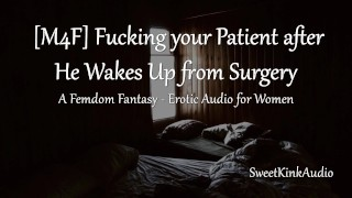 [M4F] Fucking your Patient After He Wakes Up from Surgery - Erotic Audio for Women