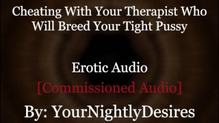 Roleplay: Therapist Turned Daddy Breeds You Cheating Rough (Erotic Audio For Women)