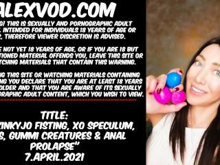 Hotkinkyjo fisting, XO speculum, eggs, gummi creatures & anal prolapse