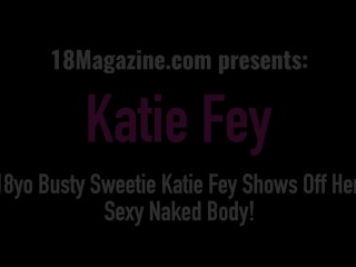 18yo Busty Sweetie Katie Fey Shows Off Her Sexy Naked Body!