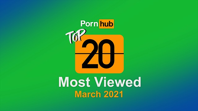 Most Viewed Videos of March 2021 – Pornhub Model Program