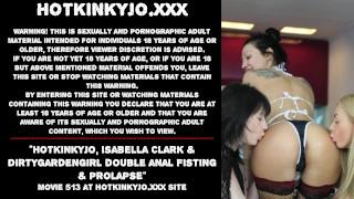 Hotkinkyjo, Isabella Clark & Dirtygardengirl double anal fisting & prolapse