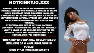 Hotkinkyjo deep anal cyclop dildo, bellybulge & anal prolapse in public