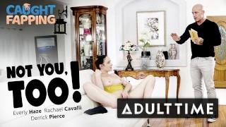 ADULT TIME - Horny Rachael Cavalli and Everly Haze Caught Masturbating by Derrick Pierce!