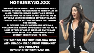 Hotkinkyjo destroy her anal hole with Dragon dildo from MrHankey and prolapse