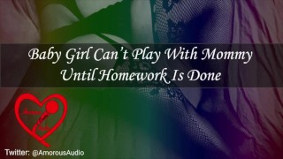 Baby Girl Can't Play With Mommy Until Homework Is Done [Audio] [F4F]
