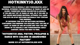 Hotkinkyjo anal fisting, prolapse & dance with colors in abandoned factory