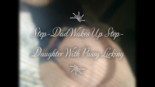 Step-Dad Wakes Up Step-Daughter With Pussy Licking